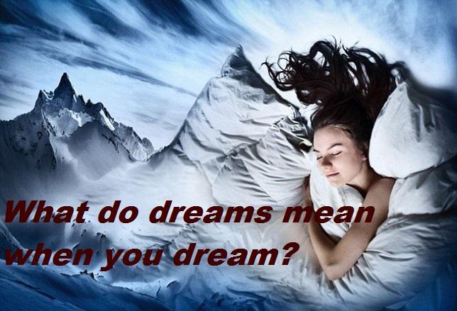 What do dreams mean when you dream?